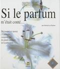 Annick Le Guérer - Si le parfum m'était conté... - Livre olfactif.