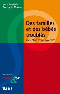 Annick Le Nestour - Des familles et des bébés troublés - Prévention et soins précoces.