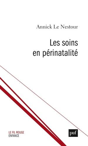 Annick Le Nestour - Les soins en périnatalité - Un ajustement rigoureux.