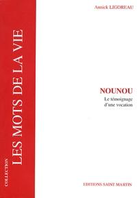 Annick Ligoreau - Nounou - Le témoignage d'une vocation.