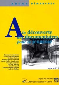 Annick Lorant-Jolly et Françoise Ballanger - A la découverte des documentaires pour la jeunesse Cycle 3, 6ème, 5ème.
