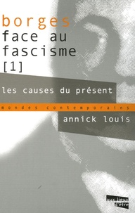 Annick Louis - Borges face au fascisme 1 - Les causes du présent.