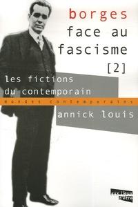 Annick Louis - Borges face au fascisme - Tome 2, Les fictions du contemporain.