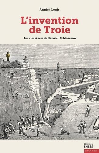 L'invention de Troie. Les vies rêvées de Heinrich Schliemann