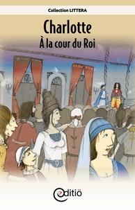 Annick Loupias et François Thisdale - Charlotte - À la cour du Roi - Sur la ligne du temps.