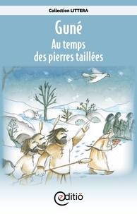 Annick Loupias et François Thisdale - Guné - Au temps des pierres taillées - Sur la ligne du temps.