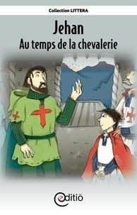 Annick Loupias et François Thisdale - Jehan - Au temps de la chevalerie - Sur la ligne du temps.