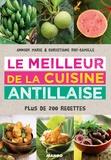 Annick Marie et Christiane Roy-Camille - Le meilleur de la cuisine antillaise - Plus de 200 recettes.