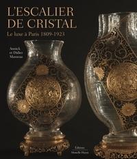 Annick Masseau et Didier Masseau - L'Escalier de cristal. Le luxe à Paris 1809-1923.