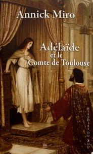 Annick Miro - Adélaïde et le comte de Toulouse.