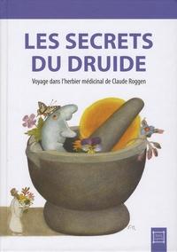 Annick Monod et Cathy Roggen-Crausaz - Les secrets du druide - Voyage dans l'herbier médicinal de Claude Roggen.