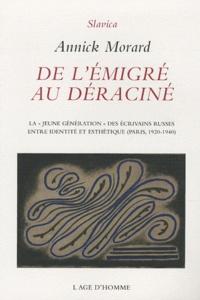 """Annick Morard - De l'émigré au déraciné - La """"jeune génération"""" des écrivains russes entre identité et esthétique (Paris, 1920-1940)."""
