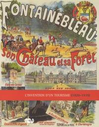 Annick Notter - Fontainebleau, son château et sa fôret - L'invention d'un tourisme (1820-1939).