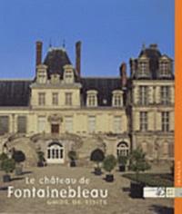 Annick Notter - Le château de Fontainebleau - Guide de visite.