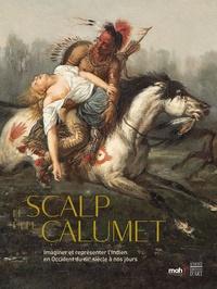 Annick Notter et Camille Faucourt - Le scalp et le calumet - Imaginer et représenter l'Indien en Occident du XVIe siècle à nos jours.