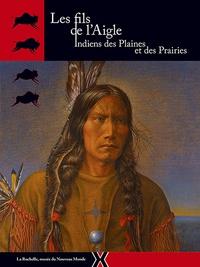 Annick Notter - Les fils de l'Aigle - Indiens des Plaines et des Prairies.