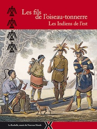 Annick Notter - Les fils de l'oiseau-tonnerre - Les Indiens de l'est.