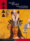 Annick Notter et Eloïse Galliard - Les fils du soleil - Indiens de Californie et du Sud-Ouest.