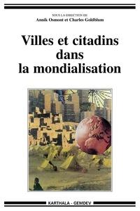 Annick Osmont et Charles Goldblum - Villes et citadins dans la mondialisation.