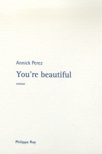 Annick Perez - You're beautiful.