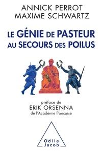 Annick Perrot et Maxime Schwartz - Le génie de Pasteur au secours des poilus.