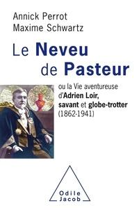 Annick Perrot et Maxime Schwartz - Le neveu de Pasteur - La vie aventureuse d'Adrien Loir, savant et globe-trotter (1862-1941).