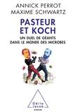 Annick Perrot et Maxime Schwartz - Pasteur et Koch - Un duel de géants dans le monde des microbes.