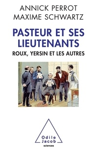 Annick Perrot et Maxime Schwartz - Pasteur et ses lieutenants - Roux, Yersin et les autres.