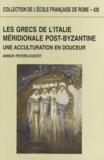 Annick Peters-Custot - Les grecs de l'Italie méridionale post-byzantine (IXe-XIVe siècle) - Une acculturation en douceur.
