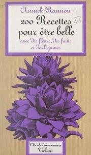 Annick Rannou - 200 recettes pour être belle avec des fleurs, des fruits et des légumes.
