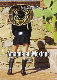 Annick Santonacci - Amanda au Mexique - Tome II.