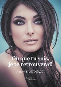 Annick Santonacci - Où que tu sois, je te retrouverai !.