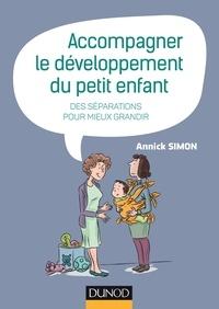 Annick Simon - Accompagner le développement du petit enfant - Des séparations pour mieux grandir.