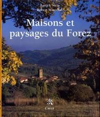 Annick Stein et Robert Maréchal - Maisons et paysages du Forez.