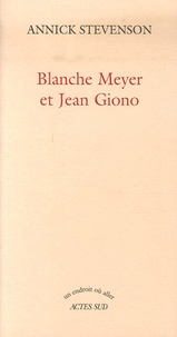 Annick Stevenson - Blanche Meyer et Jean Giono.