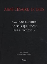 """Annick Thebia-Melsan - Aimé Césaire, le legs - """"... nous sommes de ceux qui disent non à l'ombre""""."""