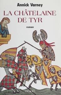 Annick Varney - La châtelaine de Tyr.