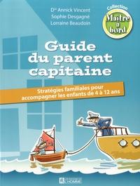 Annick Vincent et Sophie Desgagne - Guide du parent capitaine - Stratégies familiales pour accompagner les enfants de 4 à 12 ans.