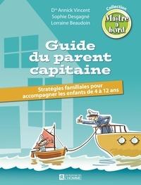Annick Vincent et Lorraine Beaudoin - Guide du parent capitaine - Stratégies familiales pour accompagner les enfants de 4 à 12 ans.