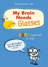 Annick Vincent - My Brain Needs Glasses - ADHD explained to kids.