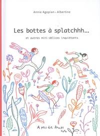 Annie Agopian et  Albertine - Les bottes à splatchhh... - Et autres mini-délices inquiétants.