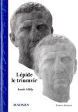 Annie Allély - Lépide, le triumvir.