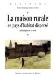 Annie Antoine - La maison rurale en pays d'habitat dispersé - De l'Antiquité au XXe siècle.
