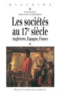 Annie Antoine et Cédric Michon - Les sociétés au XVIIe siècle - Angleterre, Espagne, France.