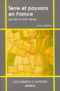 Annie Antoine - Terre et paysans en France aux XVIIe et XVIIIe siècles.