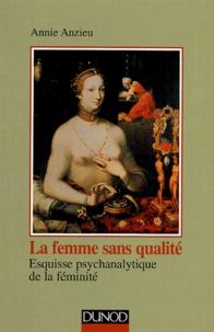 Annie Anzieu - La femme sans qualité - Esquisse psychanalytique de la féminité.