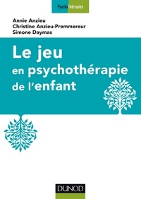 Annie Anzieu - Le jeu en psychothérapie de l'enfant.