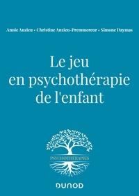 Annie Anzieu et Christine Anzieu-Premmereur - Le jeu en psychothérapie de l'enfant.