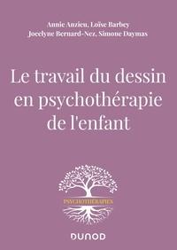 Annie Anzieu et Loïse Barbey - Le travail du dessin en psychothérapie de l'enfant.