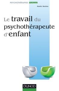 Annie Anzieu - Le travail du psychothérapeute d'enfant.